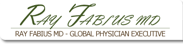 Ray Fabius MD - Global Physician Executive